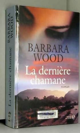Barbara Wood - La dernière chamane
