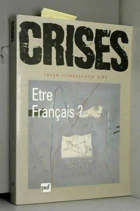 Collectif - CRISES 1994 N°2 . ETRE FRANCAIS ?