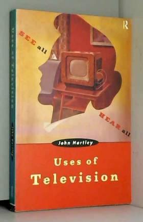 John Hartley - Uses of Television