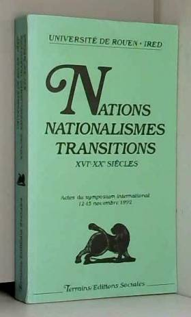 Collectif - Nations, nationalismes, transitions : XVIe-XXe siècles, actes du symposium international [de...
