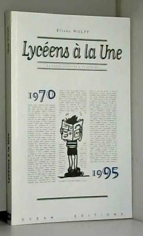 Éliane Wolff - Lycéens à la une : La presse lycéenne à la Réunion, 1970-1995 (Collection Société)