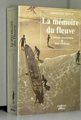 Christian Dedet - La Mémoire du fleuve