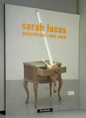 "Sarah Lucas - Sarah Lucas "" Autoretrats i mès sexe..."" Centre cultural Tecla Scala, Barcelone, 2000"