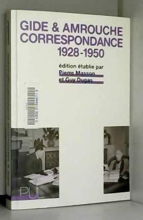 Pierre Masson et Guy Dugas - André Gide, Jean Amrouche : Correspondance 1928-1950