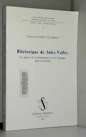 Hélène Giauffret-Colombani - Rhétorique de jules valles. les figures de la de nomination et de l'analogie dans l'enfant