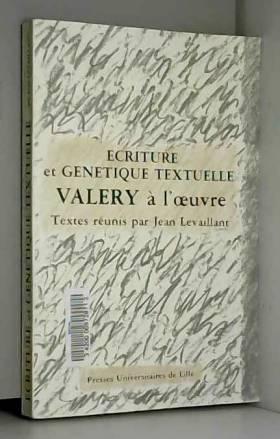 Jean Levaillant - Ecriture et génétique textuelle : Valéry à l'oeuvre