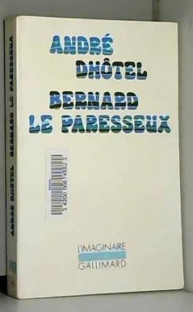 André Dhôtel - André Dhôtel. Bernard le Paresseux