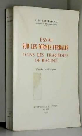 J. B. Ratermanis - Essai sur les formes verbales dans les tragédies de Racine : étude stylistique