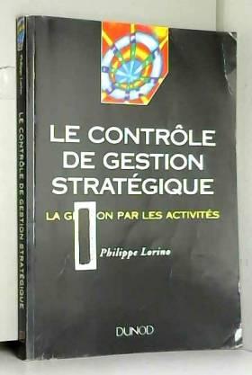 Philippe Lorino - Le contrôle de gestion stratégique : La gestion par les activités