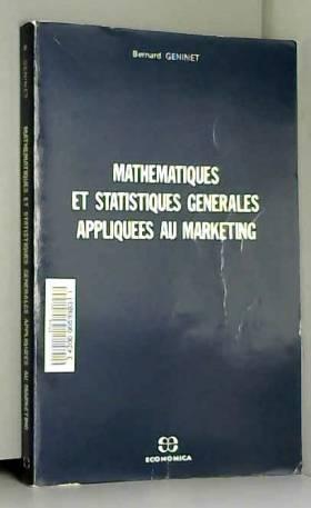 Bernard Geninet - Mathématiques et statistiques générales appliquées au marketing