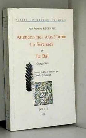 Regnard Jean-Fran Oi - Attendez-Moi Sous l'Orme : la Serenade : et le Bal