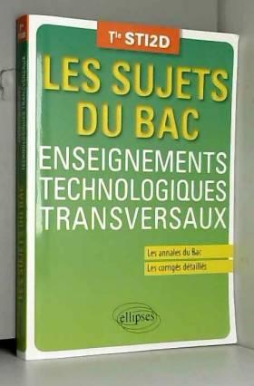 Jean-Yves Rault et Anthony Lemoal - Les Sujets du Bac Enseignements Technologiques Transversaux Tle STI2D Les Annales du Bac Les...