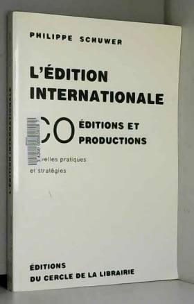 Philippe Schuwer - L'Edition internationale. Coéditions et coproductions, nouvelles pratiques et stratégies