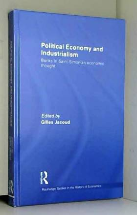 Gilles Jacoud - Political Economy and Industrialism: Banks in Saint-Simonian Economic Thought