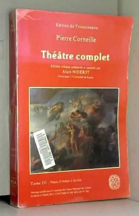 Alain Niderst et Pierre Corneille - Théâtre complet 2 volumes : Tome 3