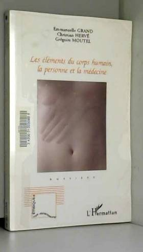 Emmanuelle Grand, Christian Hervé et Grégoire... - Les éléments du corps humain, la personne et la médecine