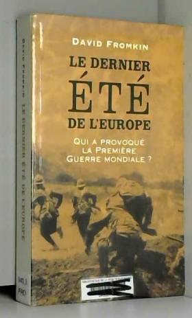 David Fromkin et William Olivier Desmond - Le dernier été de l'Europe: Qui a déclenché la Première guerre mondiale ?