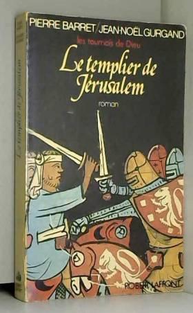 Jean-Noël Gurgand Pierre Barret - Les tournois de Dieu - Tome 1 - Le templier de Jérusalem