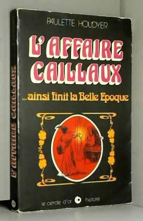 HOUDYER PAULETTE - L'affaire caillaux ... ainsi finit la belle epoque