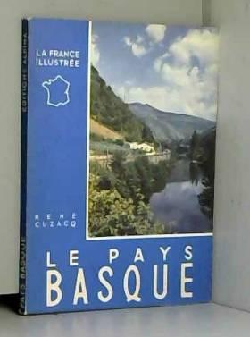 """CUZACQ RENE - LE PAYS BASQUE - COLELCTION """"LA FRANCE ILLUSTREE"""""""