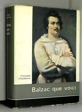 Balzac . Eaubonne Fr. . - Balzac que voici.