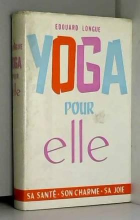 LONGUE Edouard - Yoga pour elle. Sa Santé - Son Charme - Sa Joie. Préface du Docteur Soubiran.