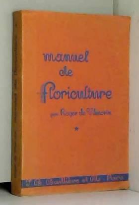 DE VILMORIN ROGER - MANUEL DE FLORICULTURE - TOME 1