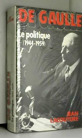 LACOUTURE JEAN - De Gaulle - 2 - Le politique (1944 - 1959)