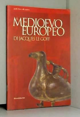 LE GOFF J. - IL MEDIOEVO EUROPEO.