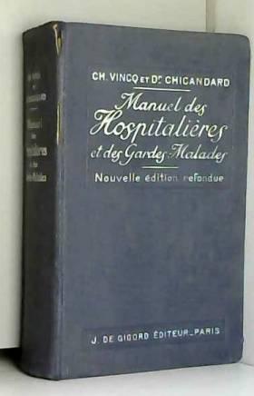Docteur Chicandard et Ch. Vincq - Ch. Vincq et docteur Chicandard. Manuel des hospitalières et des gardes-malades. Nouvelle édition...