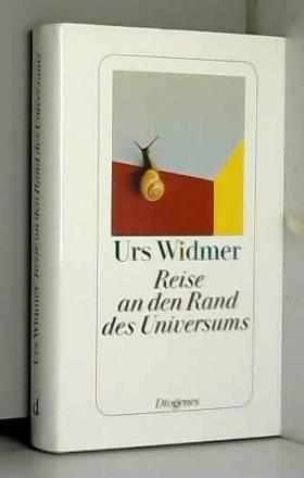 Urs Widmer - Reise an den Rand des Universums: Autobiographie