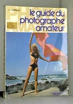 LORELLE LUCIEN. - LE GUIDE DU PHOTOGRAPHE AMATEUR.