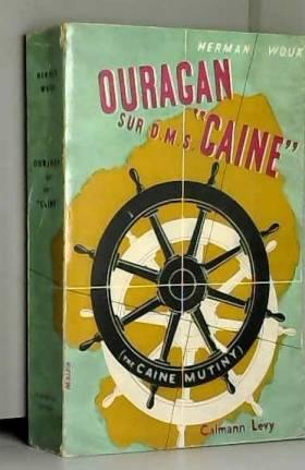 Herman Wouk et Jean Rosenthal - Herman Wouk. Ouragan sur D.M.S. eCainee ethe Caine mutinye. Traduit de l'américain par Jean...