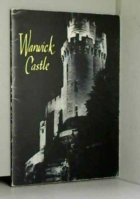 WARWICK CASTLE: AN ILLUSTRATED SURVEY OF THE HISTORIC WARWICKSHIRE HOME OF THE EARLS OF WARWICK