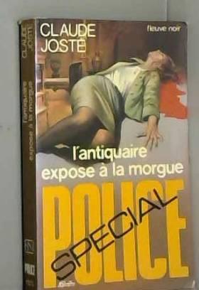 Joste Claude - L'antiquaire exposé à la morgue
