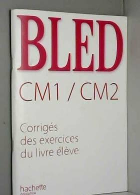 Edouard Bled, Odette Bled et Daniel Berlion - Bled CM1/CM2 : Corrigés des exercices du livre élève