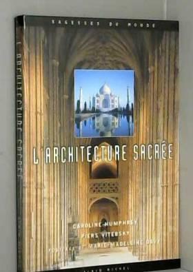 Piers Vitebsky et Caroline Humprey - L'architecture sacrée