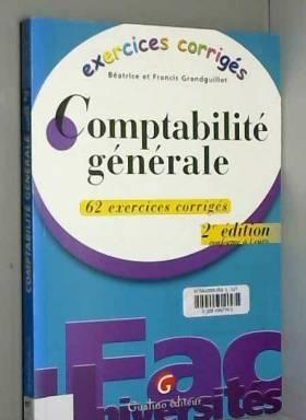 Béatrice Grandguillot et Francis Grandguillot - Comptabilité générale. 62 exercices corrigés, 2ème édition