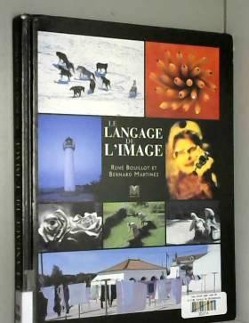 Bernard Martinez et René Bouillot - Le Langage de l'image