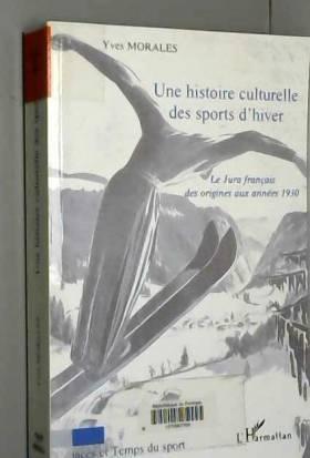 Yves Morales - une histoire culturelle des sports d' hiver