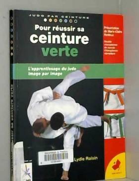 Lydie Raisin - POUR REUSSIR SA CEINTURE VERTE. De la ceinture orange à la ceinture verte, Programme 4ème Kyu