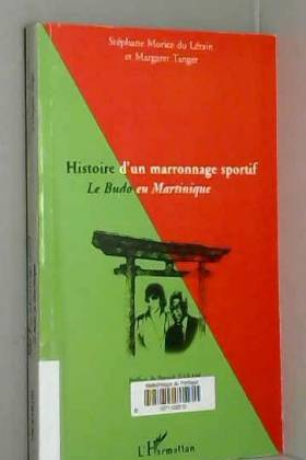 Stéphane Morice du Lérain et Margaret Tanger - Histoire d'un marronnage sportif : Le Budo en Martinique