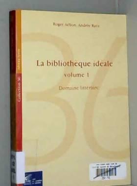 Roger Aélion et Andrée Rave - La bibliothèque idéale. Tome 1, Bibliographie d'ouvrages littéraires