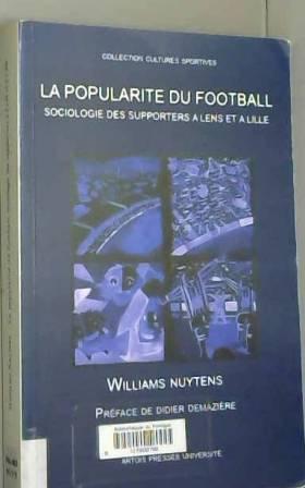 Williams Nuytens - La popularité du football : sociologie des supporters à Lens et à Lille