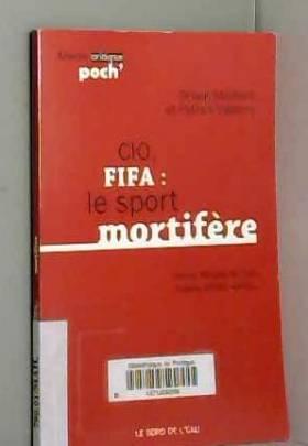 Vassort et Maillard - Cio,Fifa:Le Sport Mortifere (Chine,Afrique du Sud...: Chine,Afrique du Sud,Russie,Bresil...