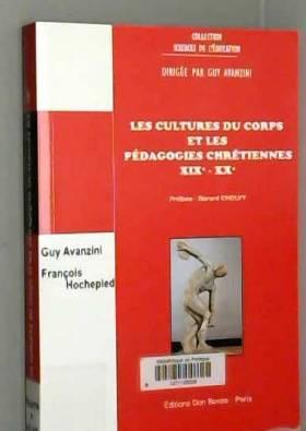 Guy Avanzini et François Hochepied - Les cultures du corps et les pédagogies chrétiennes XIXe-XXe