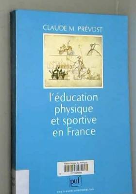 Claude-M. Prévost - L'Education physique et sportive en France : essai d'anthropologie humaniste
