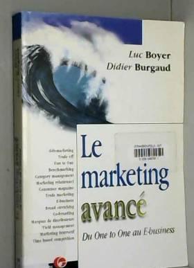 Luc Boyer - Le marketing avancé. Du One to One au E-business