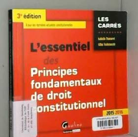 Isabelle Thumerel et Gilles Toulemonde - L'Essentiel des Principes fondamentaux de droit constitutionnel 2015-2016, 3ème Ed.