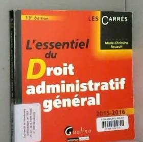 Marie-christine Rouault - L'Essentiel du Droit administratif général 2015-2016, 13ème Ed.
